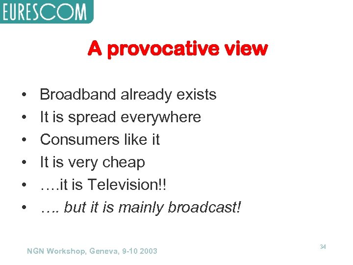 A provocative view • • • Broadband already exists It is spread everywhere Consumers