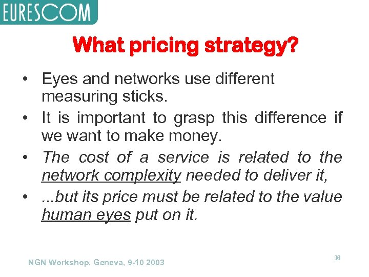 What pricing strategy? • Eyes and networks use different measuring sticks. • It is