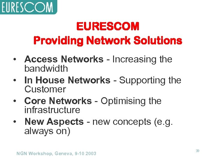 EURESCOM Providing Network Solutions • Access Networks - Increasing the bandwidth • In House