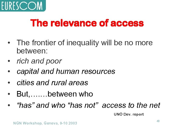 The relevance of access • The frontier of inequality will be no more between:
