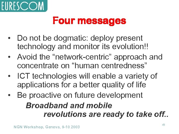 Four messages • Do not be dogmatic: deploy present technology and monitor its evolution!!