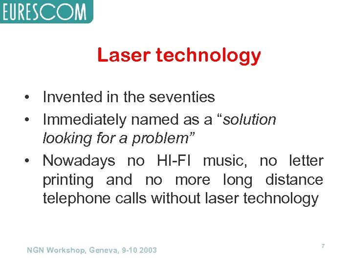 """Laser technology • Invented in the seventies • Immediately named as a """"solution looking"""