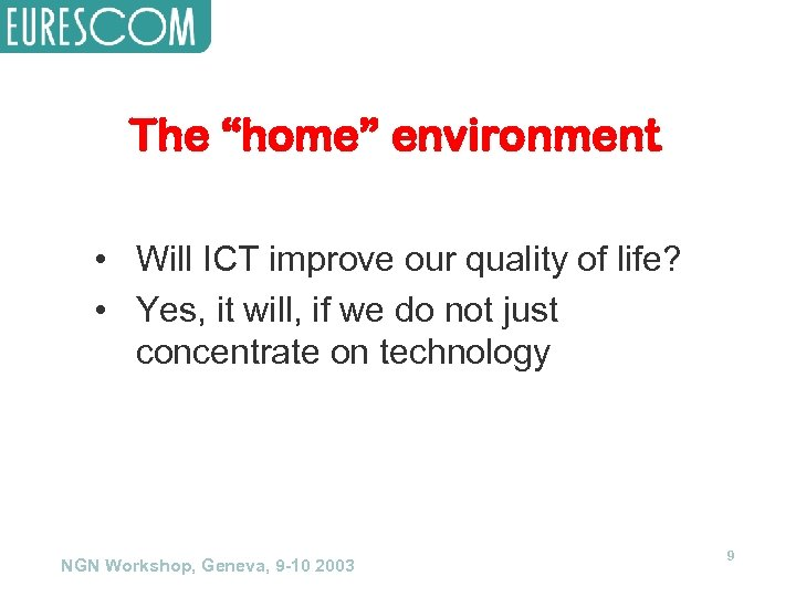 """The """"home"""" environment • Will ICT improve our quality of life? • Yes, it"""