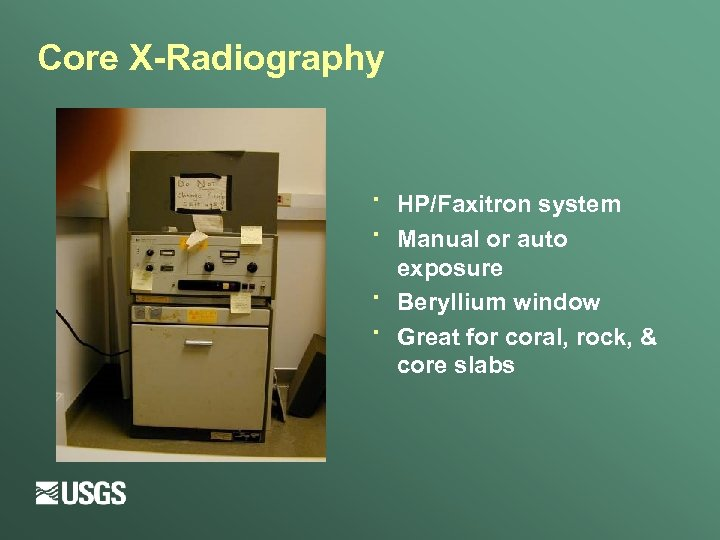 Core X-Radiography · · HP/Faxitron system Manual or auto exposure Beryllium window Great for