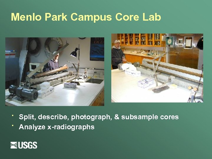 Menlo Park Campus Core Lab · · Split, describe, photograph, & subsample cores Analyze