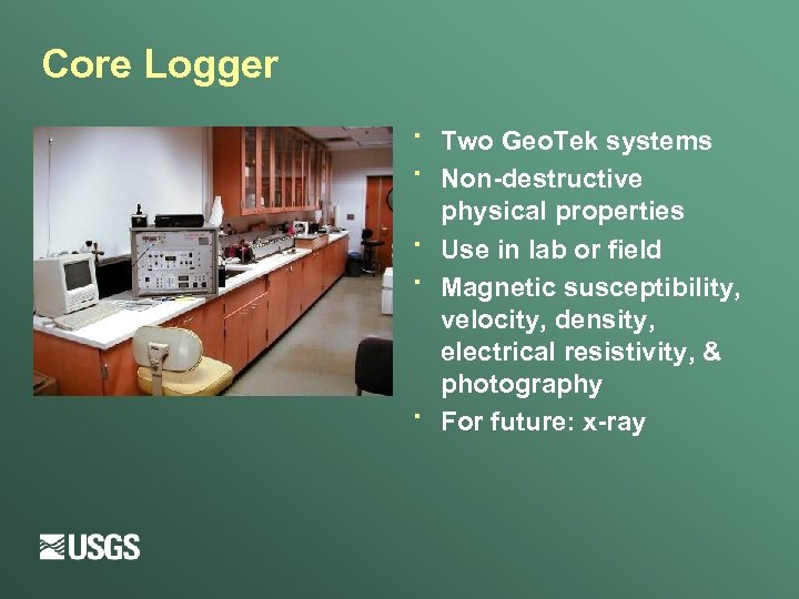 Core Logger · · · Two Geo. Tek systems Non-destructive physical properties Use in