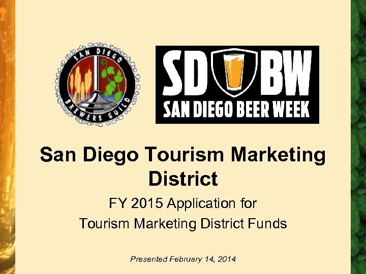 San Diego Tourism Marketing District FY 2015 Application for Tourism Marketing District Funds Presented
