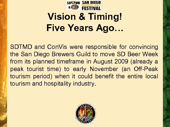 Vision & Timing! Five Years Ago… SDTMD and Con. Vis were responsible for convincing