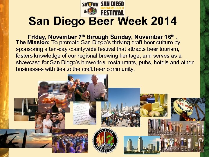 San Diego Beer Week 2014 Friday, November 7 th through Sunday, November 16 th.