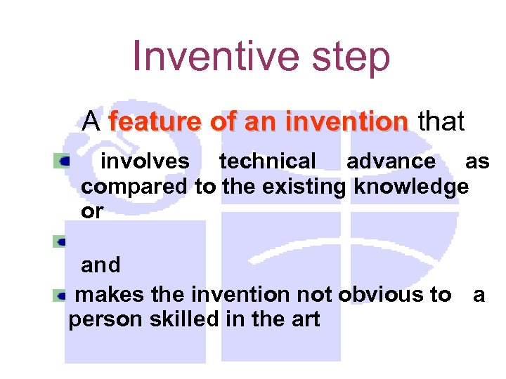 Inventive step A feature of an invention that involves technical advance as compared to