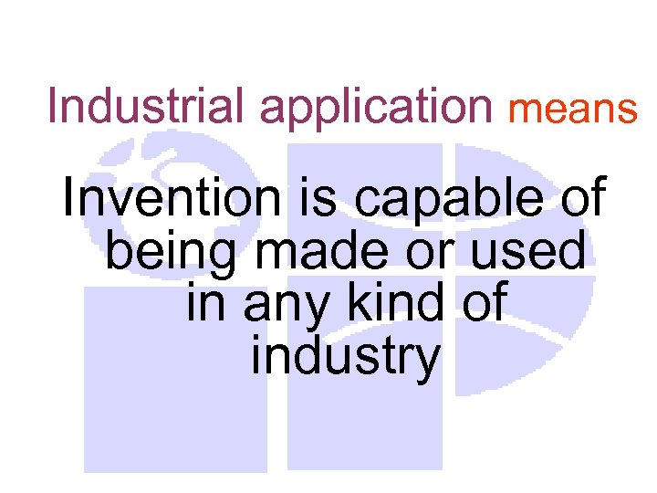 Industrial application means Invention is capable of being made or used in any kind