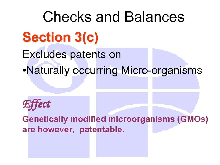 Checks and Balances Section 3(c) Excludes patents on • Naturally occurring Micro-organisms Effect Genetically