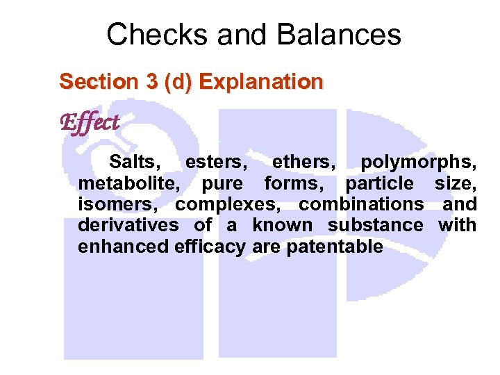 Checks and Balances Section 3 (d) Explanation Effect Salts, esters, ethers, polymorphs, metabolite, pure