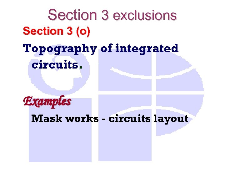 Section 3 exclusions Section 3 (o) Topography of integrated circuits. Examples Mask works -