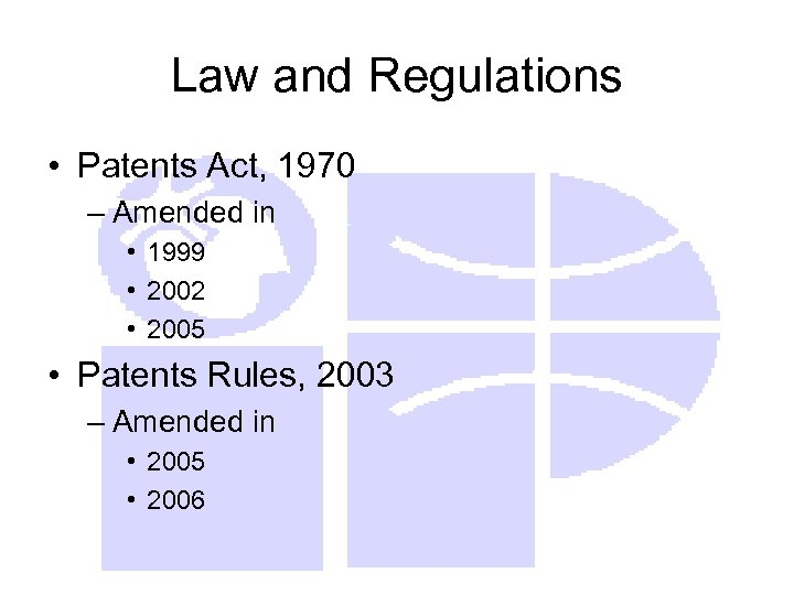 Law and Regulations • Patents Act, 1970 – Amended in • 1999 • 2002