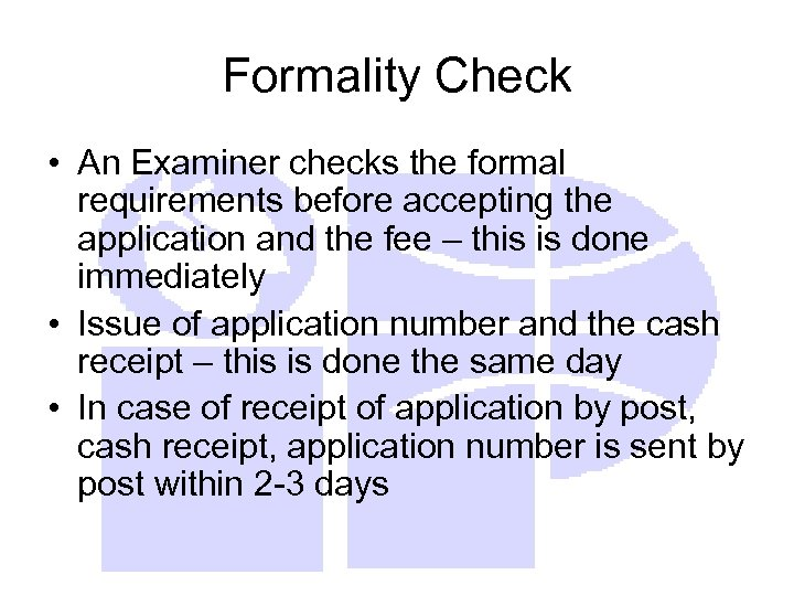Formality Check • An Examiner checks the formal requirements before accepting the application and