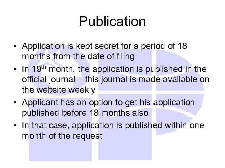Publication • Application is kept secret for a period of 18 months from the