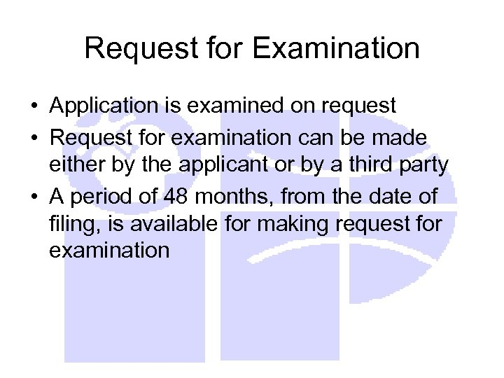 Request for Examination • Application is examined on request • Request for examination can