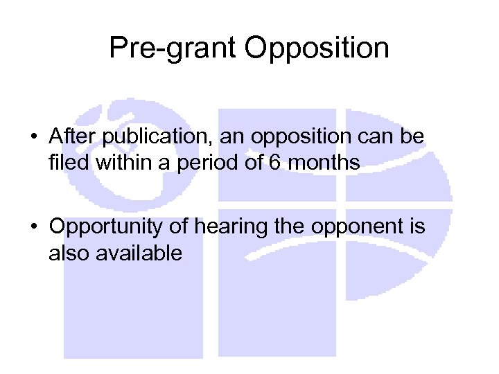 Pre-grant Opposition • After publication, an opposition can be filed within a period of