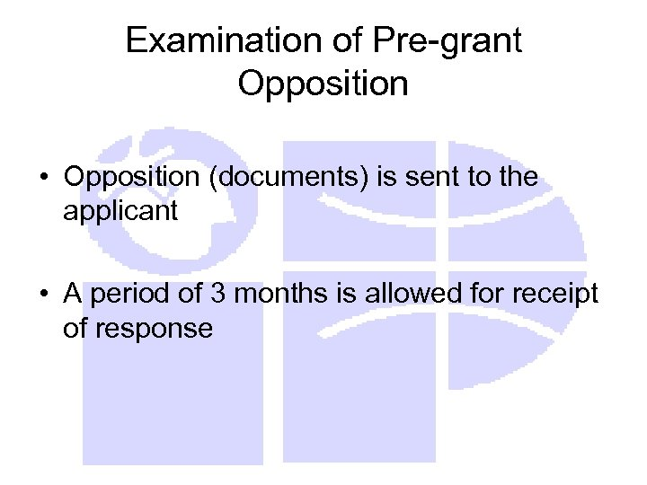 Examination of Pre-grant Opposition • Opposition (documents) is sent to the applicant • A