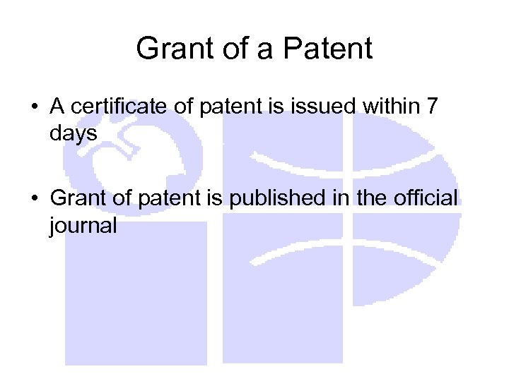 Grant of a Patent • A certificate of patent is issued within 7 days