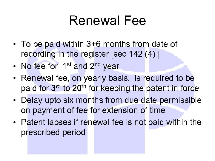 Renewal Fee • To be paid within 3+6 months from date of recording in