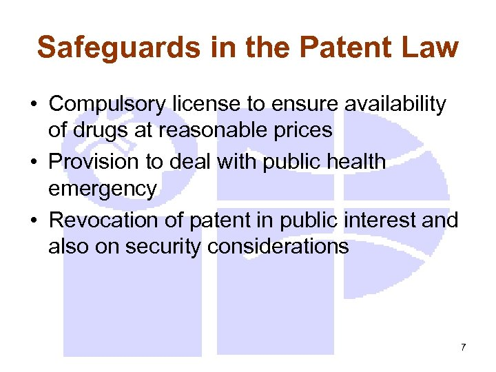 Safeguards in the Patent Law • Compulsory license to ensure availability of drugs at