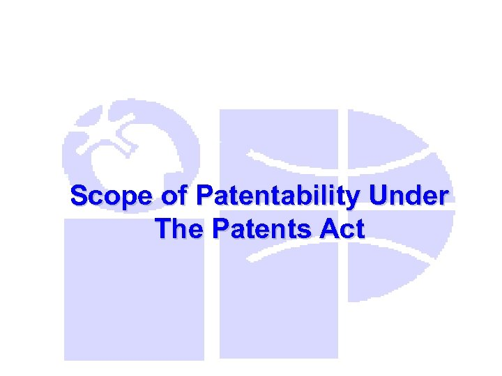 Scope of Patentability Under The Patents Act