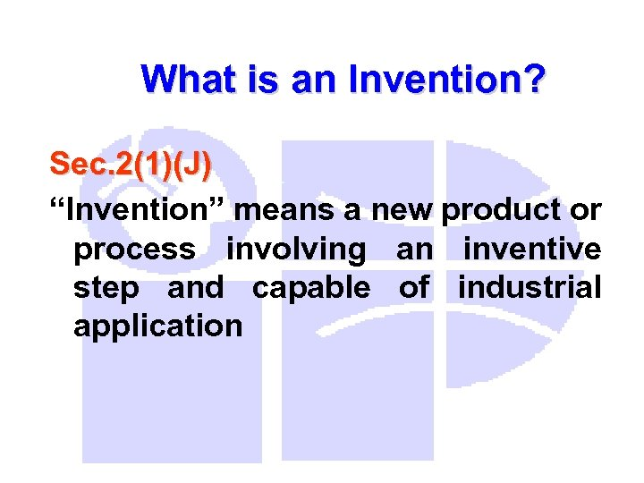 """What is an Invention? Sec. 2(1)(J) """"Invention"""" means a new product or process involving"""