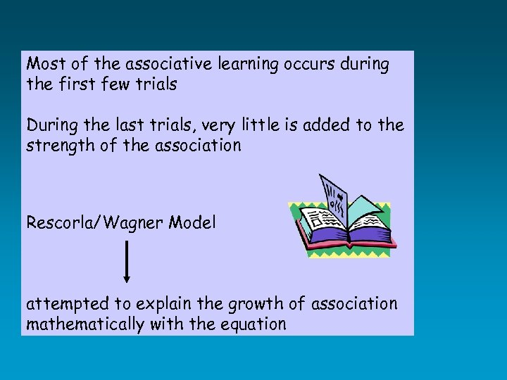 Most of the associative learning occurs during the first few trials During the last