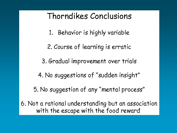 Thorndikes Conclusions 1. Behavior is highly variable 2. Course of learning is erratic 3.