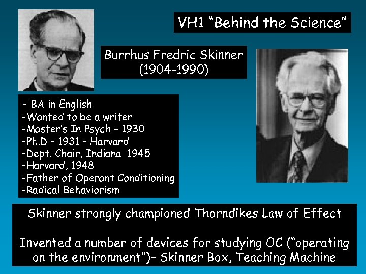 "VH 1 ""Behind the Science"" Burrhus Fredric Skinner (1904 -1990) - BA in English"