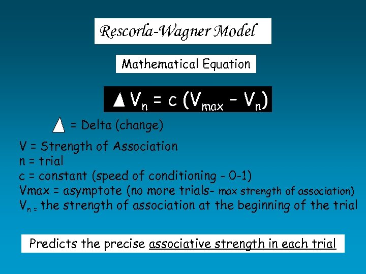Rescorla-Wagner Model Mathematical Equation Vn = c (Vmax – Vn) = Delta (change) V