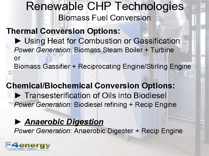 Renewable CHP Technologies Biomass Fuel Conversion Thermal Conversion Options: ► Using Heat for Combustion
