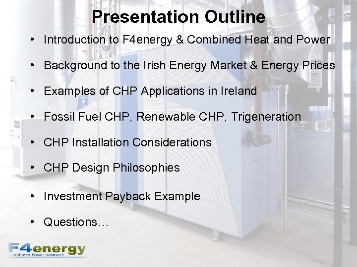 Presentation Outline • Introduction to F 4 energy & Combined Heat and Power •