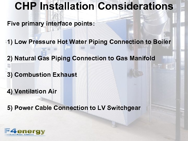 CHP Installation Considerations Five primary interface points: 1) Low Pressure Hot Water Piping Connection