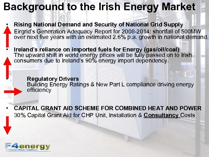 Background to the Irish Energy Market • Rising National Demand Security of National Grid