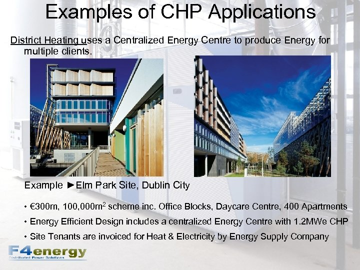 Examples of CHP Applications District Heating uses a Centralized Energy Centre to produce Energy