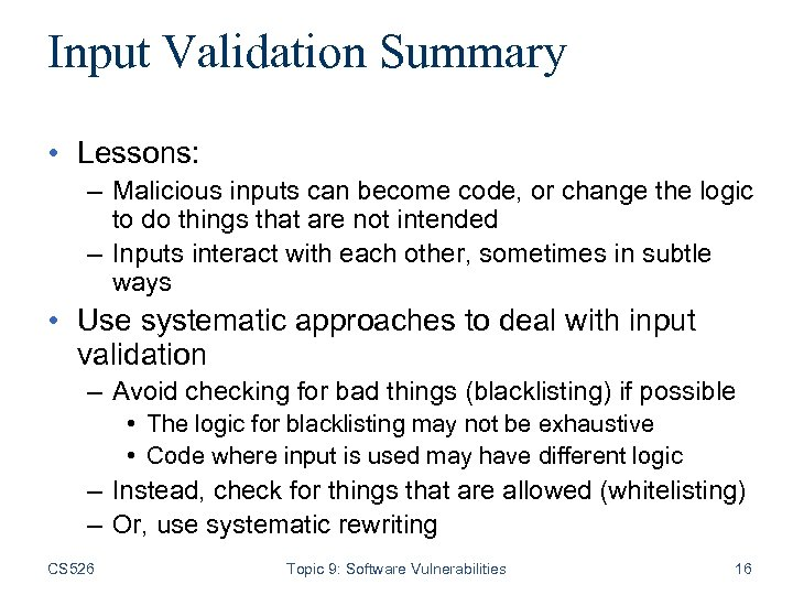 Input Validation Summary • Lessons: – Malicious inputs can become code, or change the