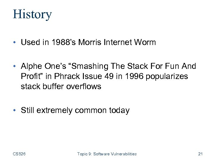 """History • Used in 1988's Morris Internet Worm • Alphe One's """"Smashing The Stack"""