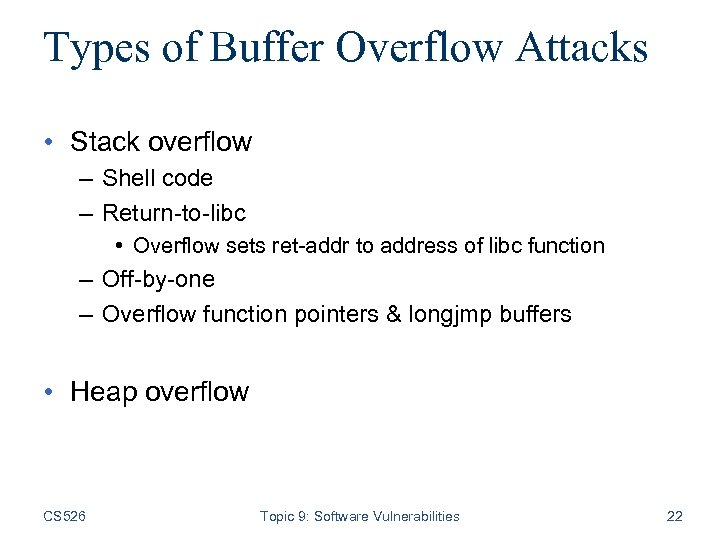 Types of Buffer Overflow Attacks • Stack overflow – Shell code – Return-to-libc •