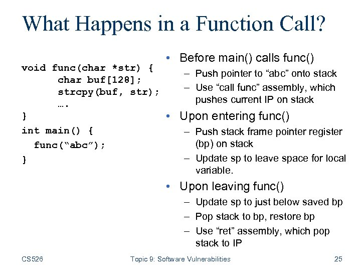 What Happens in a Function Call? void func(char *str) { char buf[128]; strcpy(buf, str);