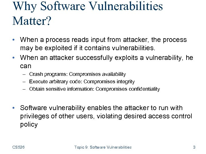 Why Software Vulnerabilities Matter? • When a process reads input from attacker, the process
