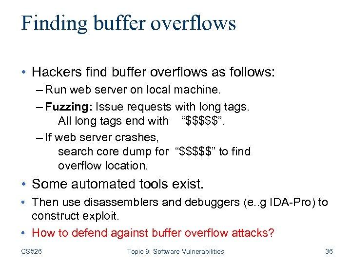 Finding buffer overflows • Hackers find buffer overflows as follows: – Run web server