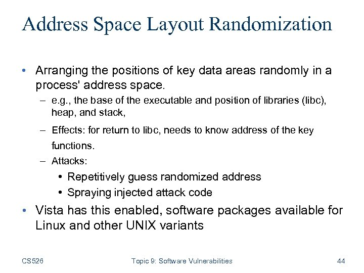 Address Space Layout Randomization • Arranging the positions of key data areas randomly in