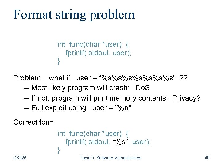 Format string problem int func(char *user) { fprintf( stdout, user); } Problem: what if