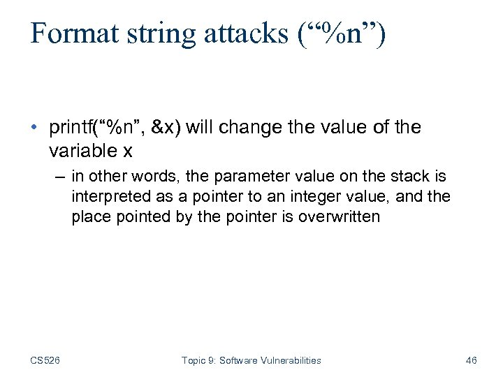 """Format string attacks (""""%n"""") • printf(""""%n"""", &x) will change the value of the variable"""