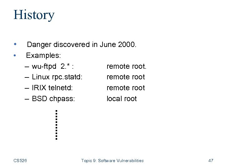History • Danger discovered in June 2000. • Examples: – wu-ftpd 2. * :