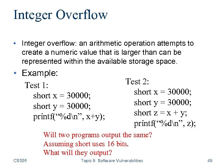 Integer Overflow • Integer overflow: an arithmetic operation attempts to create a numeric value