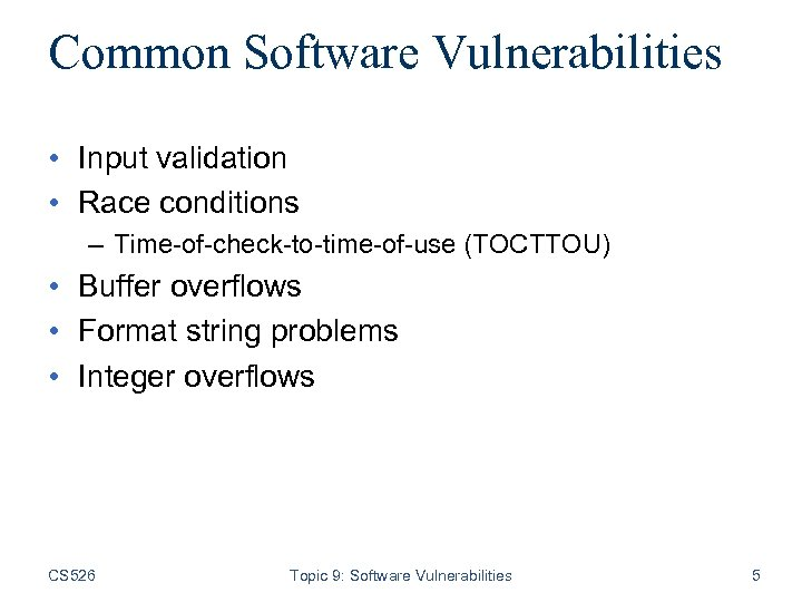 Common Software Vulnerabilities • Input validation • Race conditions – Time-of-check-to-time-of-use (TOCTTOU) • Buffer